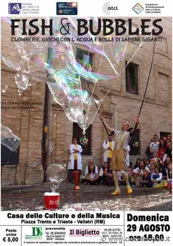 """A Velletri arriva """"Fish & Bubbles"""": uno spettacolo con zero parole e tante bolle di sapone alla Casa delle Culture - Castelli Notizie"""