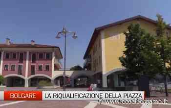 Bolgare, la riqualificazione di piazza della Vita - L'Eco di Bergamo