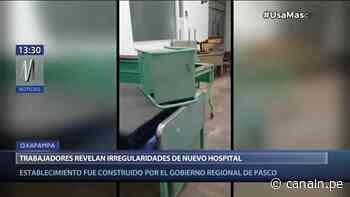 Pasco: Trabajadores revelaron irregularidades en nuevo hospital de Oxapampa - Canal N