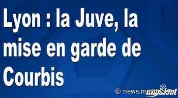 Lyon : la Juve, la mise en garde de Courbis - Maxifoot