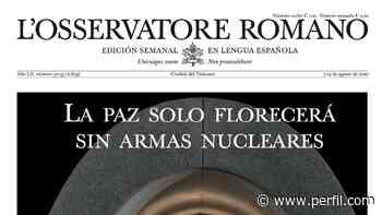 "L'Osservatore Romano de esta semana: ""La Paz sólo florecerá sin armas nucleares"" - Perfil.com"