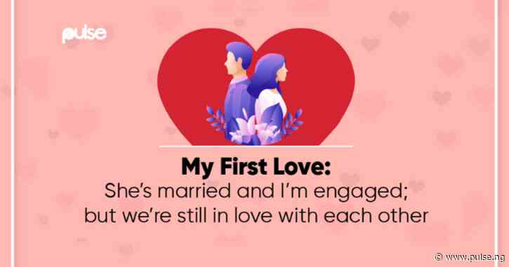 My First Love: She's married, I'm engaged; we're both still in love with each other