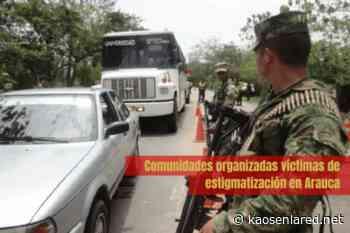 Colombia. Liderazgos y comunidades organizadas son estigmatizadas en Arauca - kaosenlared.net