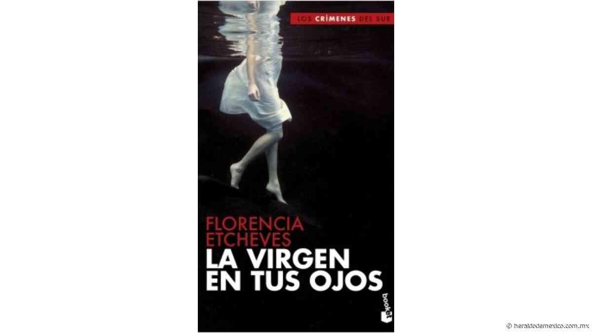 """El libro """"La Virgen en tus Ojos"""", de Florencia Etcheves trae drama y suspenso - El Heraldo de México"""