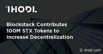 Blockstack Contributes 100M STX Tokens to Increase Decentralization - ihodl.com