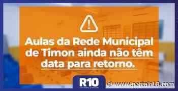 Aulas da Rede Municipal de Timon ainda não têm data para retorno - Portal R10