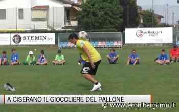 Ciserano, Gunther Celli il giocoliere del pallone - L'Eco di Bergamo