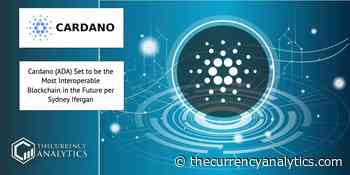 Cardano (ADA) Set to be the Most Interoperable Blockchain in the Future per Sydney Ifergan - The Cryptocurrency Analytics