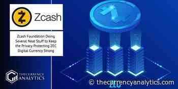 Zcash Foundation Doing Several Neat Stuff to Keep the Privacy Protecting ZEC Digital Currency Strong - The Cryptocurrency Analytics