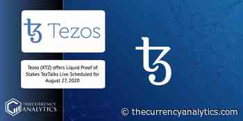 Tezos (XTZ) offers Liquid Proof of Stakes TezTalks Live Scheduled for August 27, 2020 - The Cryptocurrency Analytics