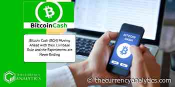Bitcoin Cash (BCH) Moving Ahead with their Coinbase Rule and the Experiments are Never Ending - The Cryptocurrency Analytics