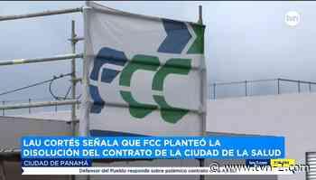 Noticias Lau Cortés: FCC planteó la disolución del contrato de Ciudad de la Salud - TVN Panamá