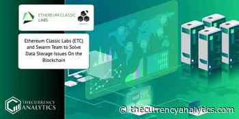 Ethereum Classic Labs (ETC) and Swarm Team to Solve Data Storage Issues On the Blockchain - The Cryptocurrency Analytics