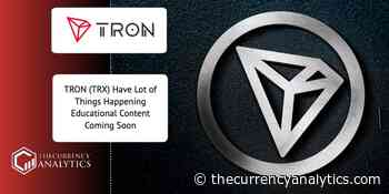 TRON (TRX) Have Lot of Things Happening Educational Content Coming Soon - The Cryptocurrency Analytics