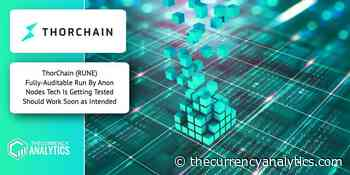ThorChain (RUNE) Fully-Auditable Run By Anon Nodes Tech Is Getting Tested Should Work Soon as Intended - The Cryptocurrency Analytics