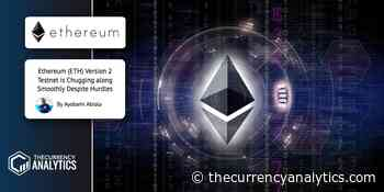 Ethereum (ETH) Version 2 Testnet is Chugging along Smoothly Despite Hurdles - The Cryptocurrency Analytics