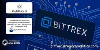 Charles Hoskinson Updates on Cardano (ADA) Wallet on Bittrex Exchange – It is not a Security Issue b ... - The Cryptocurrency Analytics