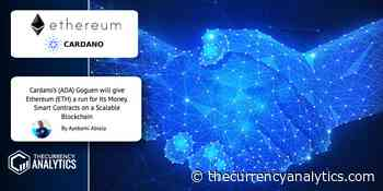 Cardano's (ADA) Goguen will give Ethereum (ETH) a run for Its Money. Smart Contracts on a Scalable Block ... - The Cryptocurrency Analytics