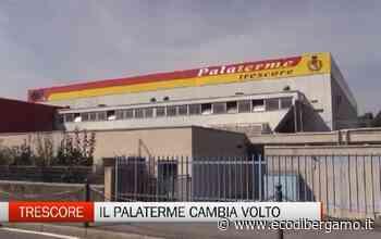 Trescore Balneario, lavori di ristruttuazione al Palaterme - L'Eco di Bergamo