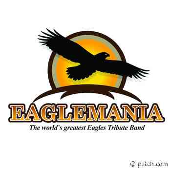 EAGLEMANIA – The world's greatest Eagles Tribute Band in Concert - Patch.com