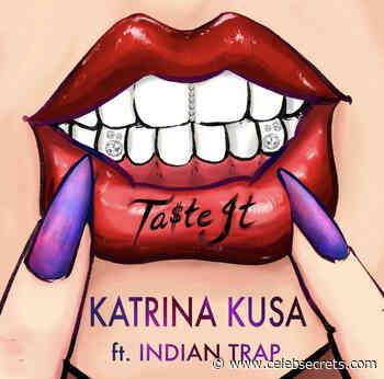 "Katrina Kusa Drops First Rap Single ""Ta$te It"" with Indian Trap (Listen) - Celeb Secrets"