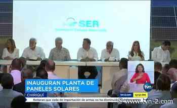 Nacionales Inauguran en Chiriquí el parque de energía solar más grande de Panamá - TVN Panamá