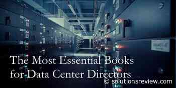 The 11 Most Essential Books for Data Center Directors - Solutions Review