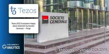 Tezos (XTZ) Ecosystem Happy about Selection by Societe Generale – Forge - The Cryptocurrency Analytics