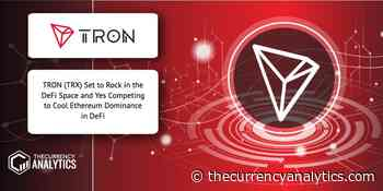 TRON (TRX) Set to Rock in the DeFi Space and Yes Competing to Cool Ethereum Dominance in DeFi - The Cryptocurrency Analytics