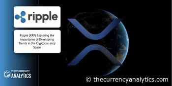 Ripple (XRP) Exploring the Importance of Developing Trends in the Cryptocurrency Space - The Cryptocurrency Analytics