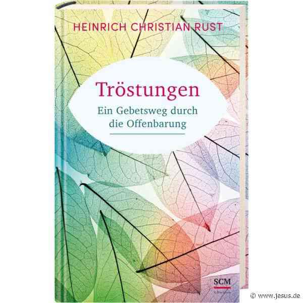 Heinrich Christian Rust: Tröstungen. Ein Gebetsweg durch die Offenbarung
