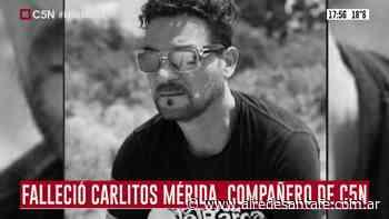 Estupor por la muerte de Carlos Merida de C5N - Aire de Santa Fe
