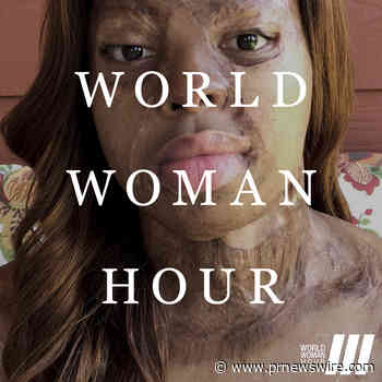 World Woman Foundation Introduces World Woman Hour: A Global Digital Movement Dedicated to Highlighting Inspirational Stories of Women Around the World