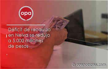 Déficit de recaudo en Neiva se redujo a 5.000 millones de pesos - Opanoticias