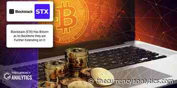 Blockstack (STX) Has Bitcoin as its Backbone they are Further Extending on It - The Cryptocurrency Analytics