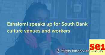 Eshalomi speaks up for South Bank culture venues and workers