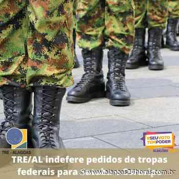 TRE/AL indefere pedidos de tropas federais para Satuba e Coruripe - Alagoas 24 Horas