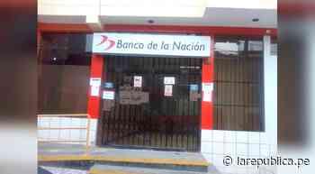 Cierran agencia de Banco de la Nación en Bambamarca - LaRepública.pe