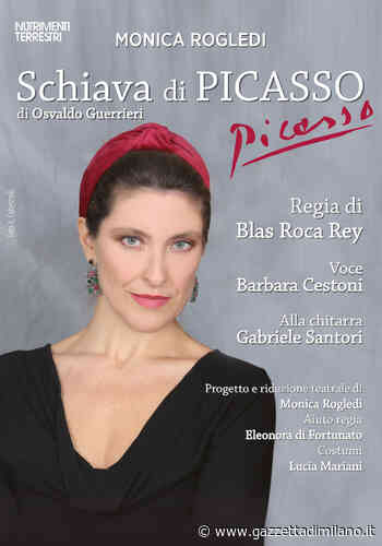 Schiava di Picasso, domenica 18 al Teatro Lirico di Magenta. - gazzettadimilano.it