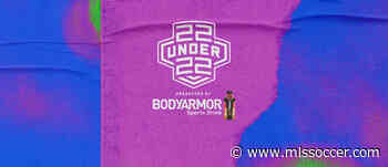22 Under 22 presented by BODYARMOR coming to MLSsoccer.com this week!