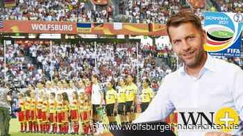 Frauen-WM 2027 in Wolfsburg? Weilmann würd's machen - Wolfsburger Nachrichten