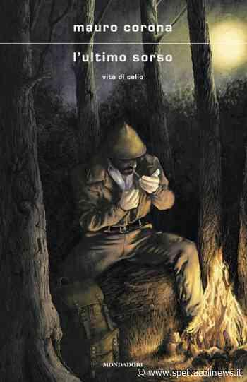 """""""L'ultimo sorso. Vita di Celio"""", il nuovo libro di Mauro Corona - Spettacoli News"""