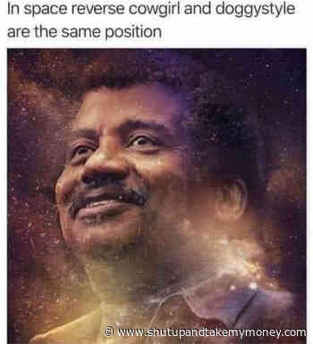 In Space Reverse Cowgirl And Doggystyle Are The Same Position – Meme