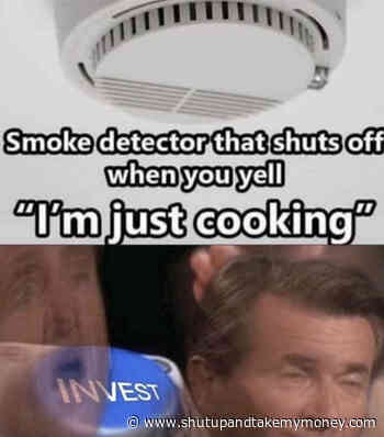 Smoke Detector That Shuts Off When You Yell I'm Just Cooking – Invest Meme