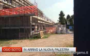Osio Sotto: slitta la nuova scuola ma arriva anche la palestra green - L'Eco di Bergamo
