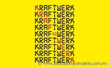 Kult   Kraftwerk: medio siglo de vanguardia musical - El Sol de San Juan del Río