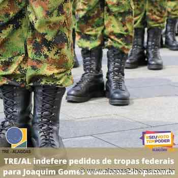 TRE/AL nega pedidos de tropas federais para Joaquim Gomes e Santana do Ipanema - Alagoas 24 Horas