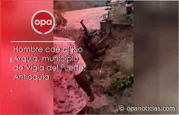 Hombre cae al Río Arquía, municipio de Vigía del Fuerte, Antioquia - Opanoticias