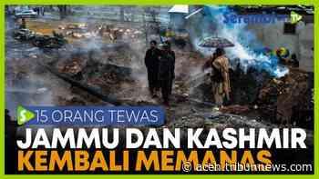 VIDEO - Bentrokan di Perbatasan JAMMU-KASHMIR, 10 Warga Sipil dan 5 Tentara Tewas - Serambi Indonesia