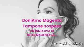 Dieci ne pensa, cento ne fa: Sei di Magenta Se lancia il 'tampone sospeso' - Ticino Notizie